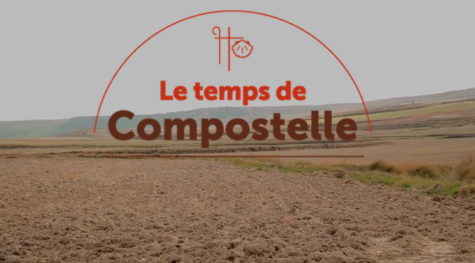 « Le temps de Compostelle », un film documentaire de l'Hospitalité Saint Jacques.